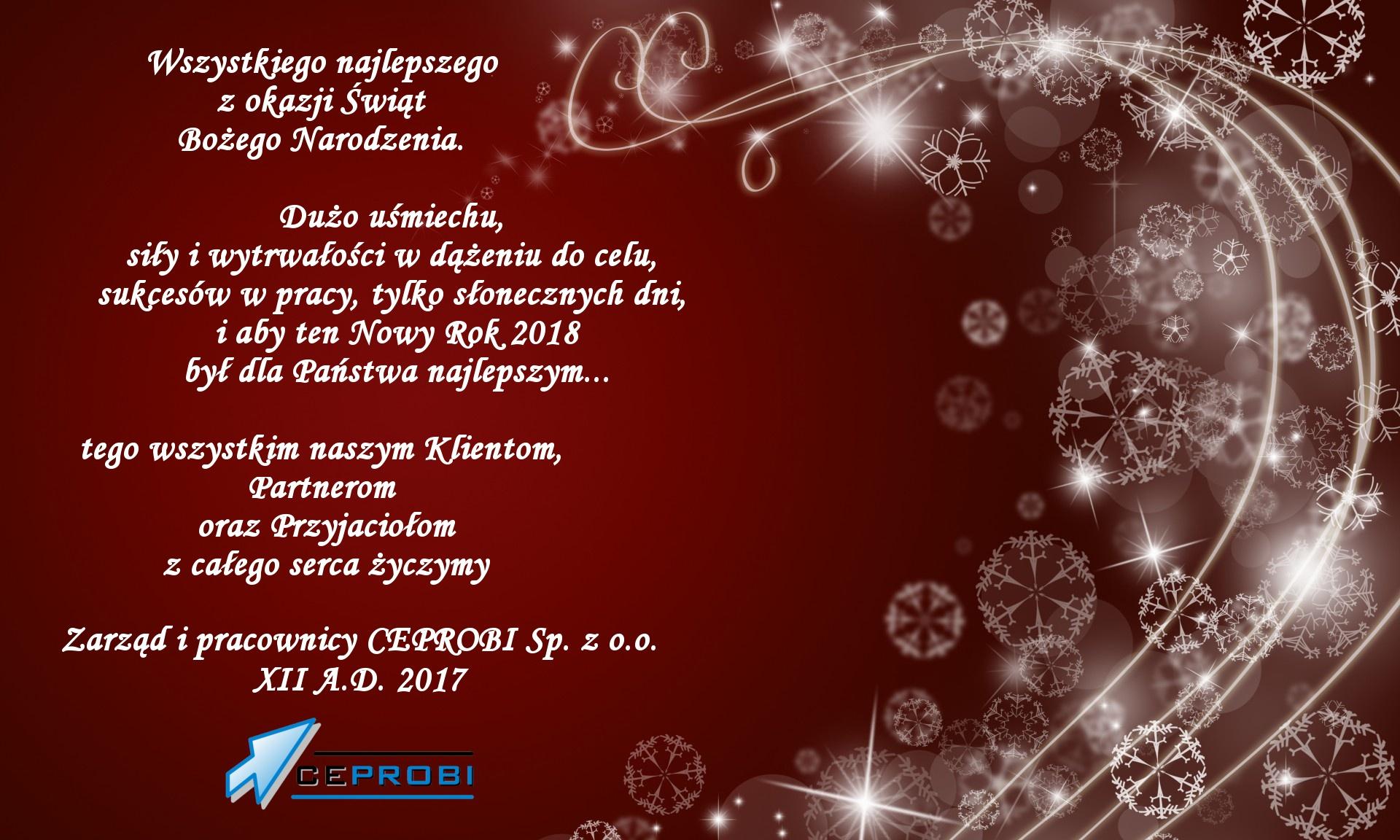 Wszystkiego najlepszego z okazji Świąt Bożego Narodzenia. Dużo uśmiechu,siły i wytrwałości w dążeniu do celu, sukcesów w pracy, tylko słonecznych dni, i aby ten Nowy Rok 2018 był dla Państwa najlepszym... tego wszystkim naszym Klientom, Partnerom oraz Przyjaciołom z całego serca życzymy. Zarząd i pracownicy Ceprobi Sp. z o.o.